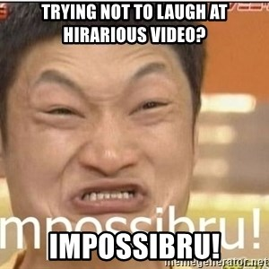 Impossibru Guy - Trying not to laugh at hirarious video? Impossibru!