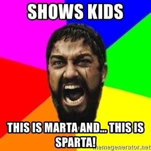 sparta - shows kids  this is marta and... THIS IS SPARTA!