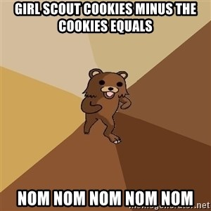 Pedo Bear From Beyond - Girl scout cookies minus the Cookies equals NOm NOm NOm NOm nom