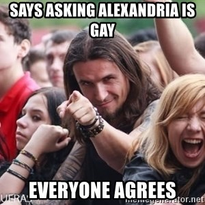 Ridiculously Photogenic Metalhead Guy - Says Asking Alexandria is gay Everyone agrees