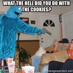Bad Ass Cookie Monster - what the hell did you do with the cookies?