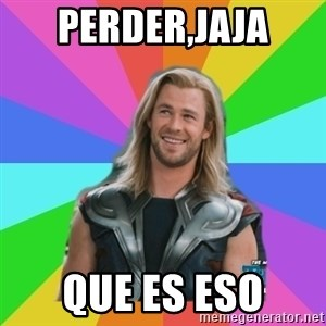 Overly Accepting Thor - perder,jaja que es eso