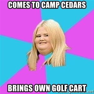 Fat Girl - Comes To camp cedars brings own golf cart