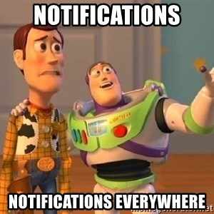 Consequences Toy Story - NOTIFICATIONS NOTIFICATIONS EVERYWHERE