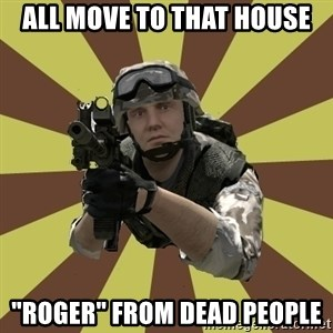 "Arma 2 soldier - ALL MOVE TO THAT HOUSE ""Roger"" from dead people"