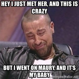 RAFALLORA - hey I just met her, and this is crazy but i went on maury, and it's my baby