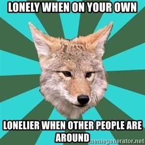 AvPD Coyote - Lonely when on your own lonelier when other people are around