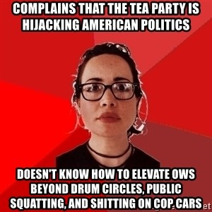 Liberal Douche Garofalo - complains that the tea party is hijacking american politics doesn't know how to elevate ows beyond drum circles, public squatting, and shitting on cop cars