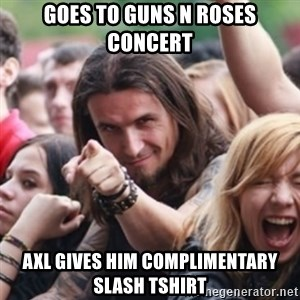 Ridiculously Photogenic Metalhead - Goes to Guns N Roses concert Axl gives him complimentary Slash tshirt