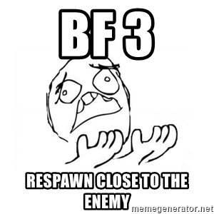 WHY SUFFERING GUY 2 - BF 3 respawn close to the enemy