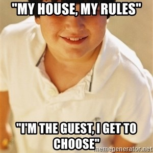 "Annoying Childhood Friend - ""My House, My Rules"" ""I'm the guest, i get to choose"""