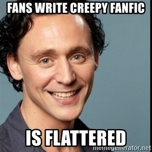 Nice Guy Tom Hiddleston - fans write creepy fanfic is flattered