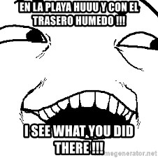 I see what you did there - En la playa huuu y con el trasero humedo !!! I see what you did there !!!