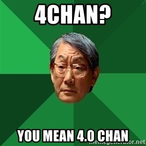 High Expectations Asian Father - 4chan? you mean 4.0 chan