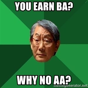High Expectations Asian Father - you earn ba? why no aa?