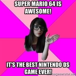 Idiot Nerd Girl - super mario 64 is awesome! it's the best nintendo ds game ever!
