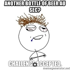 Challenge Accepted drunk - another bottle of beer au sec?                              .