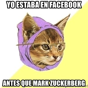 Hipster Kitty - Yo estaba en facebook antes que mark zuckerberg
