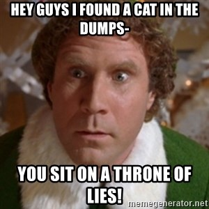 Throne of Lies Elf - HEY GUYS I FOUND A CAT IN THE DUMPS- YOU SIT ON A THRONE OF LIES!
