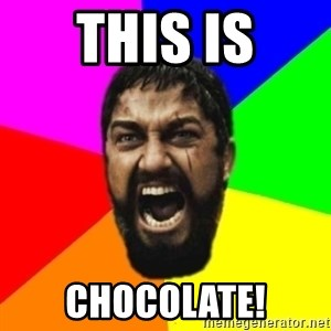 sparta - this is chocolate!