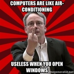Angry Linus - Computers are like air-conditioning useless when you open windows