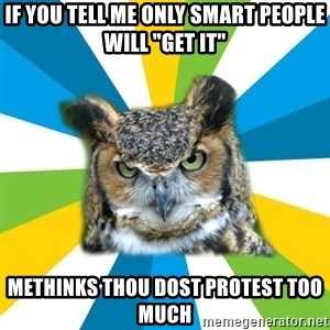 "Old Navy Owl - If you tell me only smart people will ""get it"" methinks thou dost protest too much"