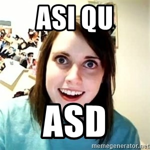 Overly Attached Girlfriend 2 - Asi qu asd