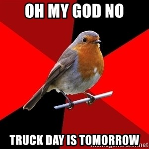 Retail Robin - OH MY god no truck day is tomorrow