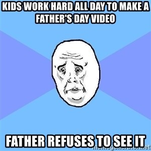 Okay Guy - kids work hard all day to make a father's day video father refuses to see it