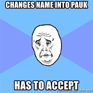 Okay Guy - changes name into pauk has to accept