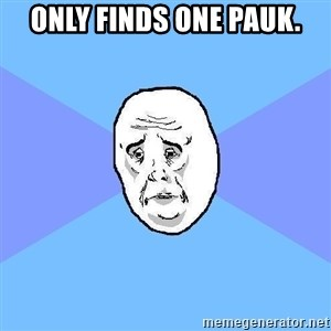 Okay Guy - Only finds one pauk.