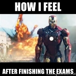 Explosion Iron Man - how i feel after finishing the exams