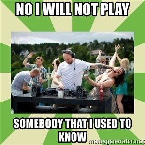 Angry DJ - No i will not play somebody that i used to know