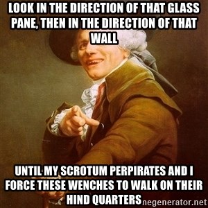 Joseph Ducreux - look in the direction of that glass pane, then in the direction of that wall until my scrotum perpirates and i force these wenches to walk on their hind quarters