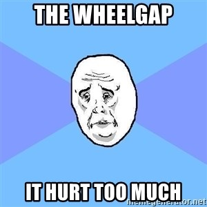 Okay Guy - The wheelgap it hurt too much