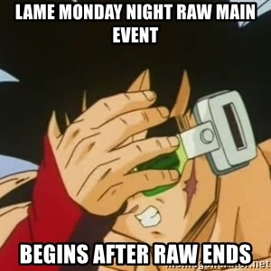 Facepalm Goku - Lame monday night raw main event begins after raw ends