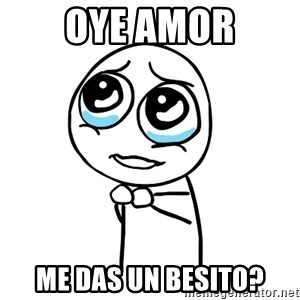 pleaseguy  - oye amor me das un besito?