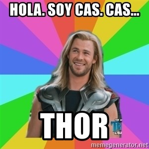 Overly Accepting Thor - Hola. Soy cas. Cas... Thor