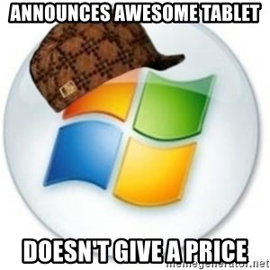 Scumbag Microsoft - announces awesome tablet doesn't give a price