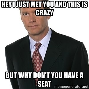 Chris Hansen - Hey I just met you and this is crazy but why don't you have a seat