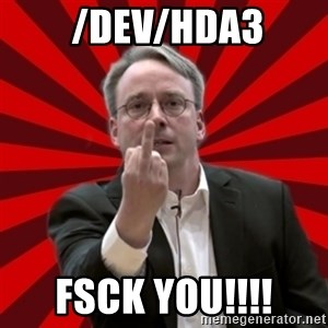 Angry Linus -  /dev/hda3 FSCK YOU!!!!