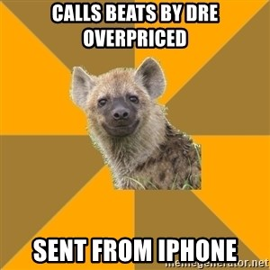 Hypocrite Hyena - CALLS BEATS BY DRE OVERPRICED SENT FROM IPHONE
