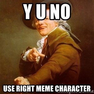 Joseph Ducreux - Y U NO USE right meme character