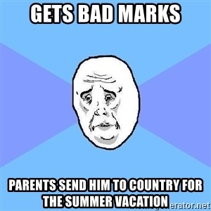 Okay Guy - GETS BAD MARKS PARENTS SEND HIM TO COUNTRY FOR THE SUMMER VACATION