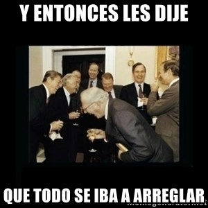 Rich Men Laughing - y entonces les dije que todo se iba a arreglar