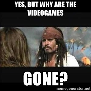 But why is the rum gone - yes, but why are the videogames gone?