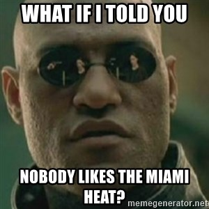 Nikko Morpheus - what if i told you nobody likes the miami heat?