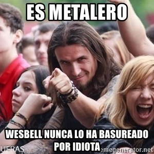 Ridiculously Photogenic Metalhead Guy - Es metalero  Wesbell nunca lo ha basureado por idiota