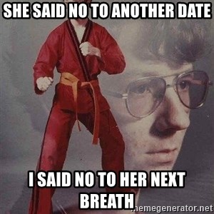 Karate Kyle - She said no to another date I said no to her next breath