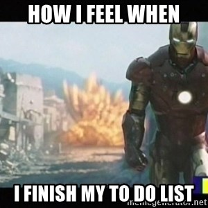 Iron man walks away - How I feel When I finish my to do list
